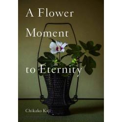 A Flower Moment to Eternity - Kaji Chikako